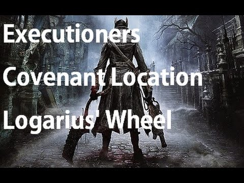 Bloodborne - How to Join Executioners Covenant & Logarius' Wheel Location