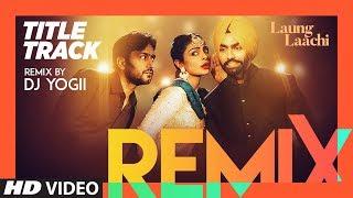 Laung Laachi Remix By DJ Yogii | Mannat Noor | Ammy Virk, Neeru Bajwa | New Punjabi Remix