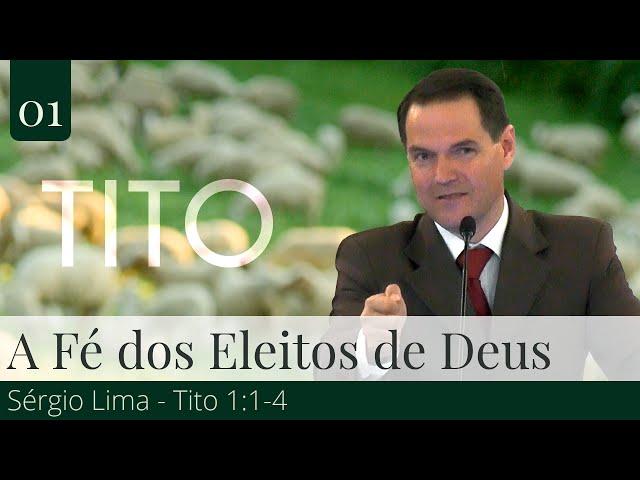 01. A Fé dos Eleitos de Deus - Sérgio Lima