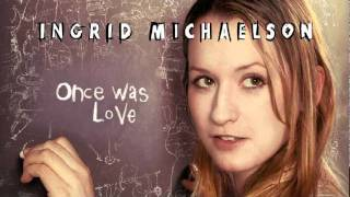Watch Ingrid Michaelson Once Was Love video