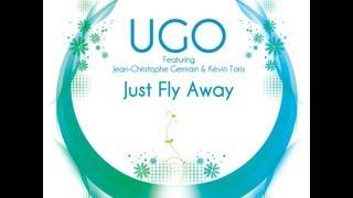 Just Fly Away  (UGO - Featuring Jean-Christophe GERMAIN et Kévin TORIS)