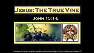 Jesus the True Vine Part 1 of 2 by Whole Armour Ministries 2014
