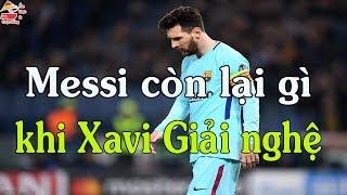 Messi còn lại gì khi Xavi giải nghệ | Bóng đá | Ẩm thực & Cuộc sống