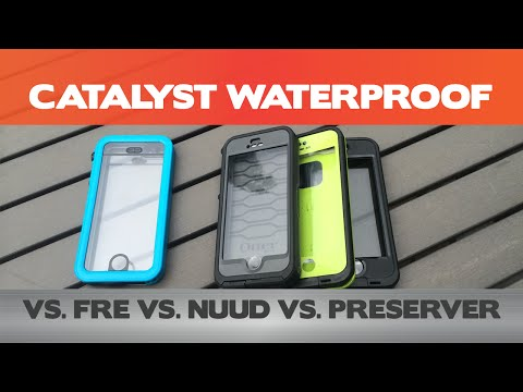 Which is the better iPhone case? Catalyst Waterproof Vs. LifeProof Fre / Nuud and Otterbox Preserver