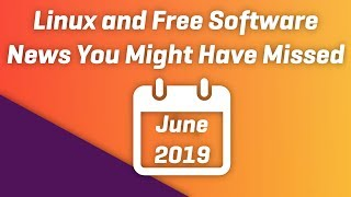 Linux and free software news you might have missed in June 2019
