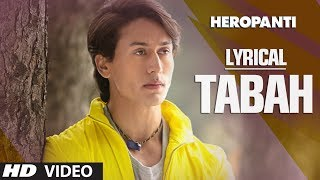 Heropanti: Tabah Full Song with Lyrics | Mohit Chauhan | Tiger Shroff | Kriti Sanon