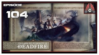 Let's Play Pillars Of Eternity 2: Deadfire (POTD Difficulty) With CohhCarnage - Episode 104