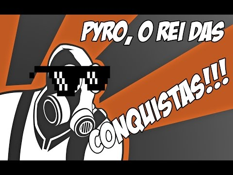 Tf2 - Pyro, O Rei Das Conquistas