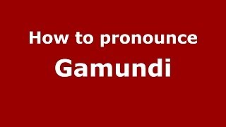 How to pronounce Gamundi (Dominican Republic) - PronounceNames.com