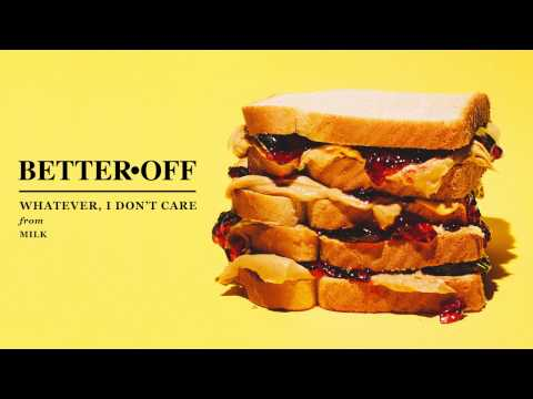 Better Off - Whatever I Dont Care
