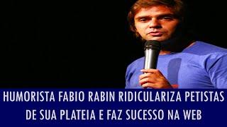Humorista Fabio Rabin ridiculariza petistas de sua plateia e faz sucesso nas redes sociais; assista