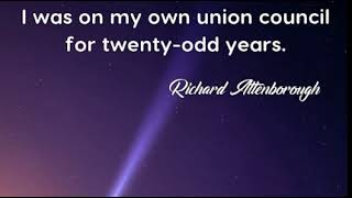 Richard Attenborough: I was on my own union council for twenty-odd years....