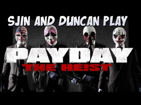 Sjin and Duncan Play Payday: The Heist