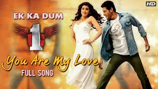 *New Song* You Are My Love Video Song | Mahesh Babu, Kriti Sanon | Ek Ka Dum On 12th July, 8 AM