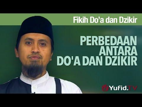 Kajian Fiqih Doa dan Dzikir: Perbedaan Antara Doa dan Dzikir - Ustadz Abdulah Zaen, MA