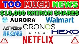 Just Bought Over $10,000 Worth Of Khiron Stock  😱💰- Aurora Netflix walmart Hexo News 2019
