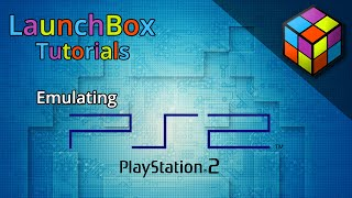 LaunchBox Tutorials - Emulating PS2 with PCSX2