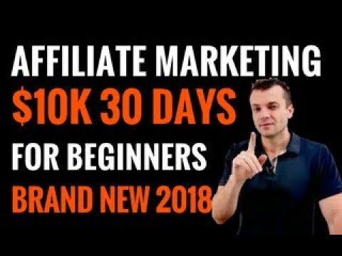 Best Way To Start Affiliate Marketing For Beginners 2018 Affiliates make $10K in 30 days New System