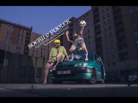 Soerii & Poolek feat. Knoll Gabi, Zsolaa, Pető Szabi: Királyok a kocsiban