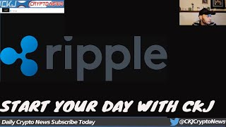START YOUR DAY WITH CKJ Ripple XRP News
