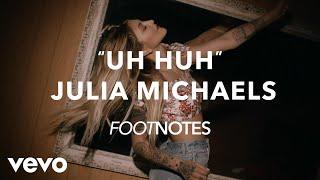 """Julia Michaels - Julia Michaels' """"Uh Huh"""" Footnotes"""