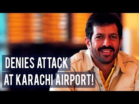 Kabir Khan denies he was attacked in Karachi