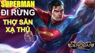 Thử sức mạnh của SUPERMAN khi đi rừng - Kẻ săn xạ thủ mới Liên quân mobile