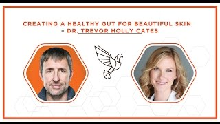 Creating A Healthy Gut For Beautiful Skin – Dr. Trevor Cates – #391