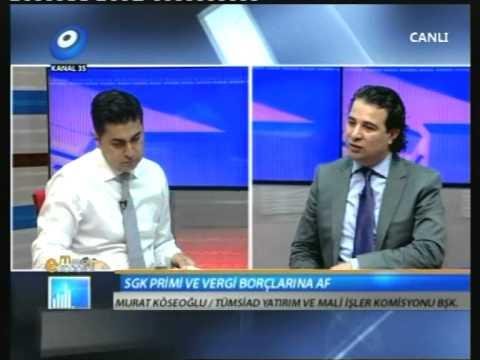 Murat Köseoğlu - Mali Müşavir - Kanal 35 - Ekonomi Masası - Torba Yasa Tasarısı