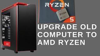 Upgrade Old Computer to AMD Ryzen