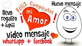Feliz Cumpleaños Mi Amor - Regalito - Videos Para Compartir En Whatsapp Facebook - Huevo Mensaje