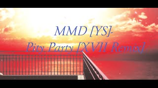 MMD [YS]- Pity Party [XVII Remix]