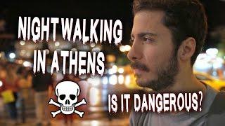 NightWalking in Athens. Is it Dangerous? ☠
