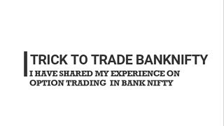 TRICK TO TRADE BANK NIFTY OPTION (BASED ON EXPERIENCE AND REGULAR TRADES )