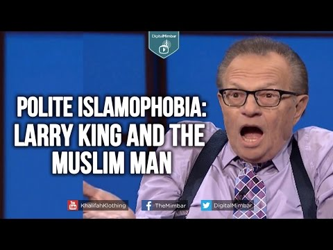 Polite Islamophobia: Larry King and the Muslim Man