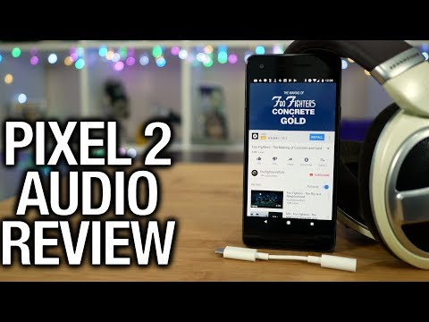 Pixel 2 Real Audio Review: Let's talk about headphone dongles...