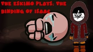 The Eskimo plays: Binding Of Isaac #1 Talking Crap