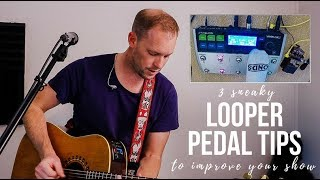 3 sneaky looper pedal tips to IMPROVE YOUR LOOPING SHOWS