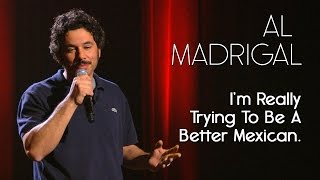 I'm Really Trying To Be A Better Mexican — Al Madrigal