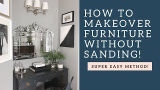 How To Paint Furniture WITHOUT Sanding - Your MOST requested video!