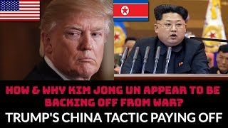 HOW & WHY KIM JONG UN APPEAR TO BE  BACKING OFF FROM WAR?