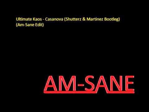 Ultimate Kaos - Casanova (Shutterz & Martinez Bootleg) (Am-Sane Edit)