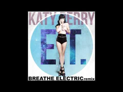 Katy Perry - E.t. (breathe Electric Remix) video
