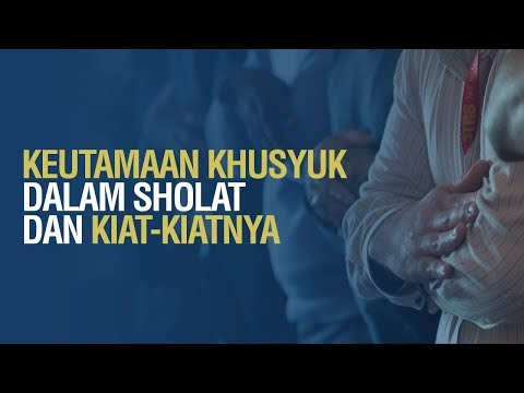 Keutamaan Khusyuk dalam Sholat dan Kiat-Kiatnya - Syaikh Dr. Malik Husain Sya'ban