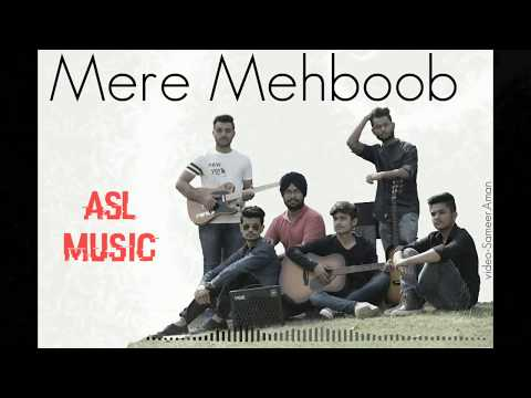 Mere Mehboob Reprise by ASL Music| LATEST HINDI SONG 2018