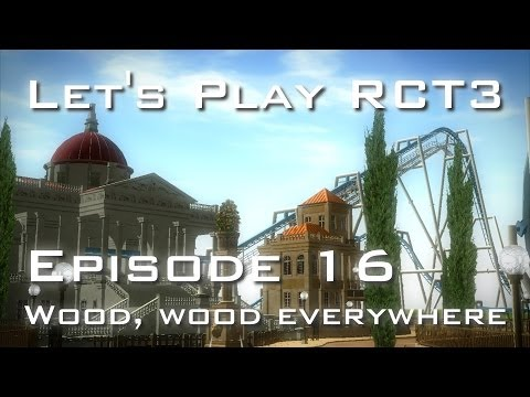 Let's Play RCT3 – Episode 16 – Wood, wood everywhere