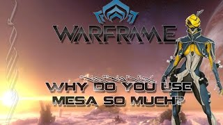 (Warframe) Why do you use Mesa so much? with Updated Build!