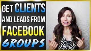 How Use Facebook Groups to Get Clients and Leads | Facebook Group Marketing