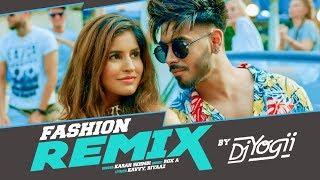 Fashion Remix DJ Yogii | Karan Sehmbi Ft. Sakshi Malik | Rox A | Kavvy & Riyaaz | Latest Songs 2018