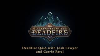 Pillars of Eternity II: Deadfire - Twitch Live Q&A Chat 3 - Featuring Josh Sawyer and Carrie Patel